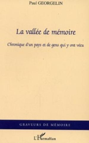 La vallée de mémoire Chronique d''un pays et de gens qui y ont vécu